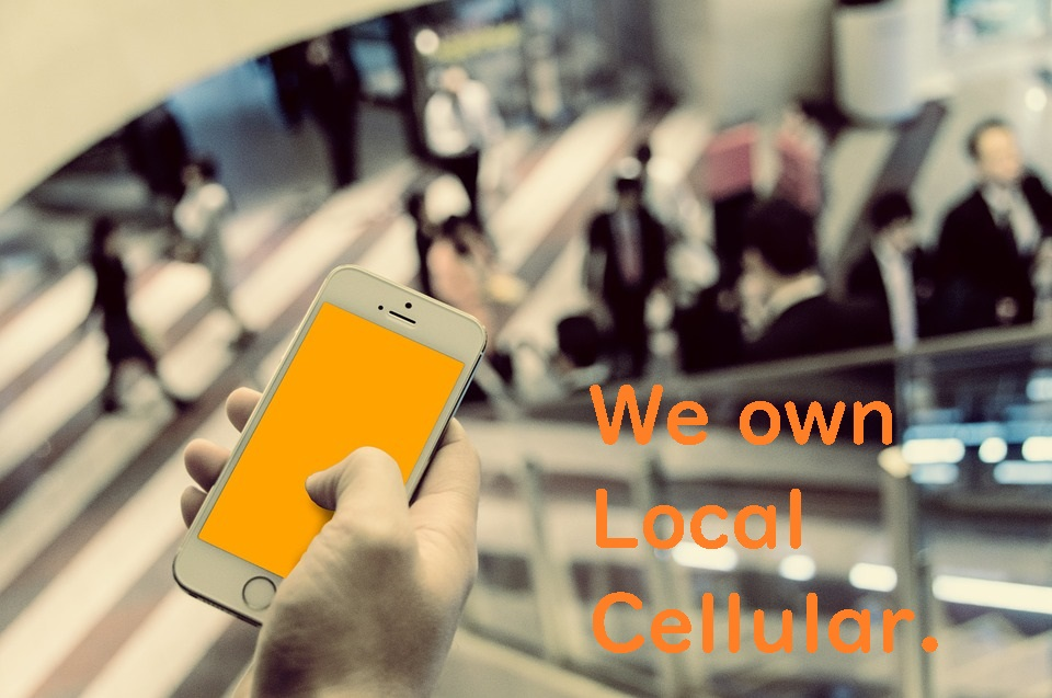 We own Local Cellular.